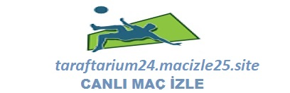 Canlı Maç İzle - Taraftarium24 İzle, Bein Sport İzle