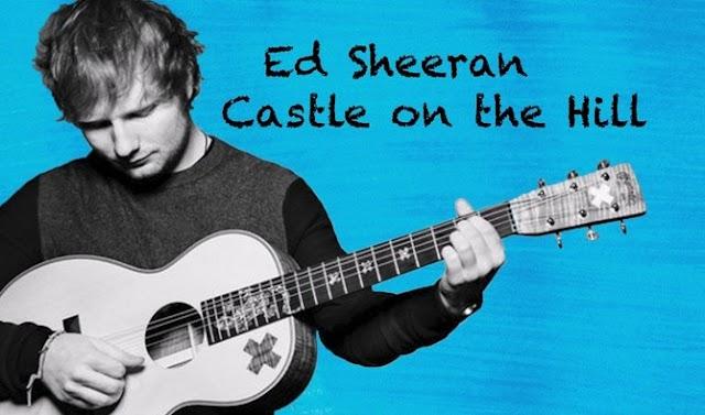 Lirik Lagu Castle on the Hill Ed Sheeran Asli dan Lengkap Free Lyrics Song