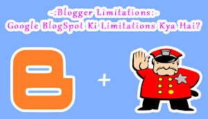 Blogger Limitations: Google BlogSpot Ki Limitations Kya Hai?