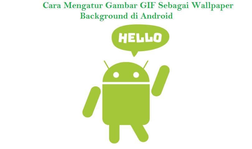 Cara Membuat Gambar Gif Sebagai Wallpaper Background Di Android
