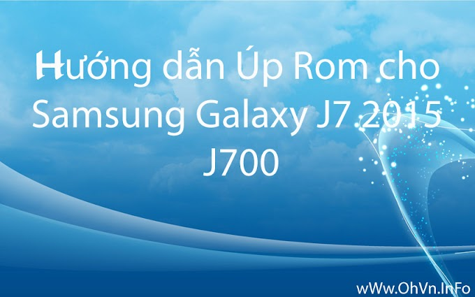 Hướng dẫn Úp Rom cho Samsung Galaxy J7 2015 - J700