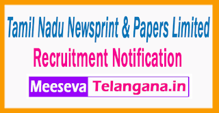 Tamil Nadu Newsprint & Papers Limited  Recruitment Notification 2017 Last Date 06-07-2017