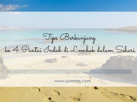 Tips Berkunjung ke 4 Pantai Indah di Lombok dalam Sehari
