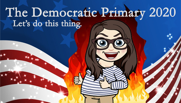 image of a cartoon version of me surrounded by flames while I smile and give two thumbs up, pictured in front of a patriotic stars-and-stripes graphic, to which I've added text reading: 'The Democratic Primary 2020: Let's do this thing.'