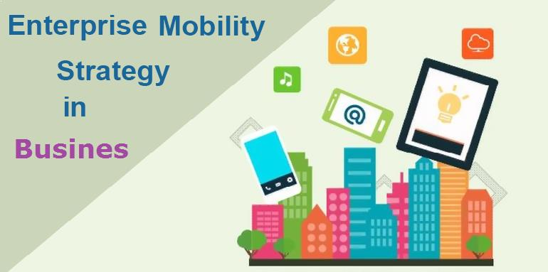 Enterprise Mobility Strategy In Business