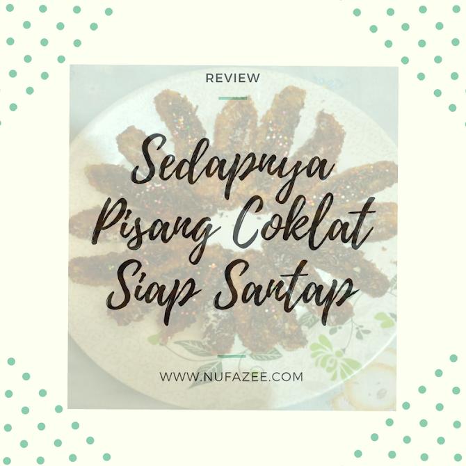 [Review] Sedapnya Pisang Coklat Siap Santap