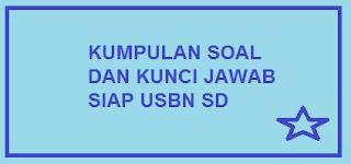 Kumpulan Soal dan Kunci Jawab Siap USBN SD Tahun 2020