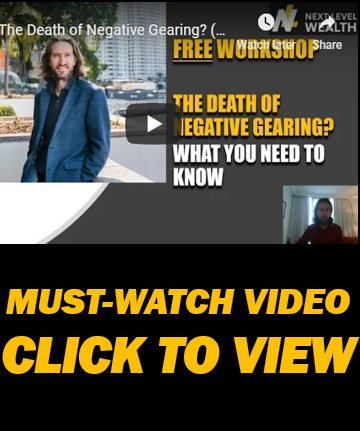 THE DEATH OF NEGATIVE GEARING? (MUST WATCH WORKSHOP - CLICK TO VIEW)