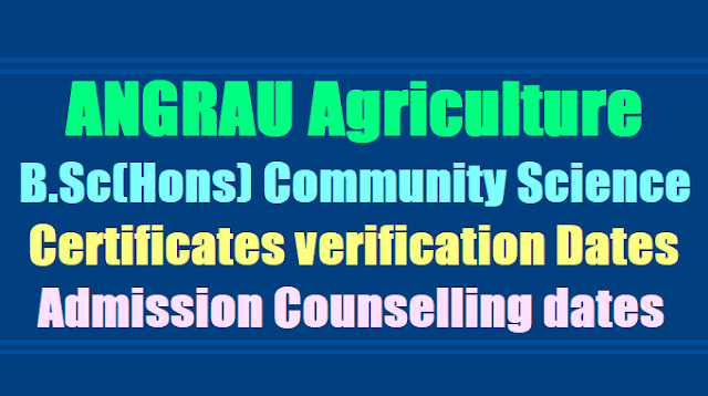ANGRAU Agriculture B.Sc(Hons) Community Science Certificates verification, Counselling dates 2017