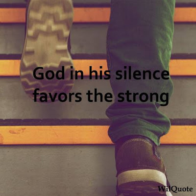 God in his silence favors the strong.