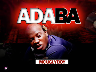 FAST DOWNLOAD: Mc Ugly Boy - Adaba