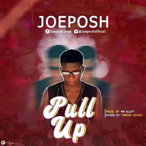 New Music: Joeposh - Pull Up_Mix_Thrive Odang