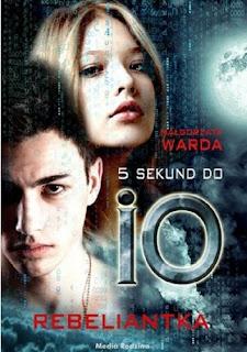 """""""5 sekund do Io. Rebeliantka"""" Małgorzata Warda - recenzja"""
