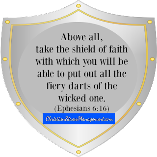 Above all take the shield of faith with which you will be able to put out all the fiery darts of the wicked one Ephesians 6:16