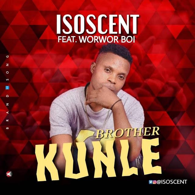 [BangHitz] 9ja Music - Iso Scent Ft WorWor Boi - Brother Kunle