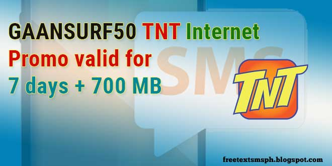 9235d444a53c79 GAANSURF50 TNT Internet Promo valid for 7 days + 700 MB - Free Text ...