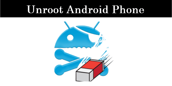 How To Unroot Android Phone [3 Ways]