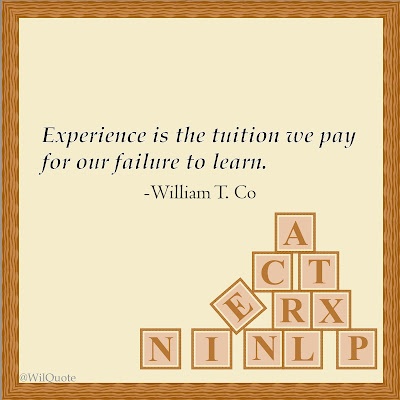 Experience is the tuition we pay for our failure to learn