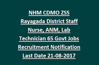 NHM CDMO ZSS Rayagada District Staff Nurse, ANM, Lab Technician 65 Govt Jobs Recruitment Notification Last Date 21-08-2017
