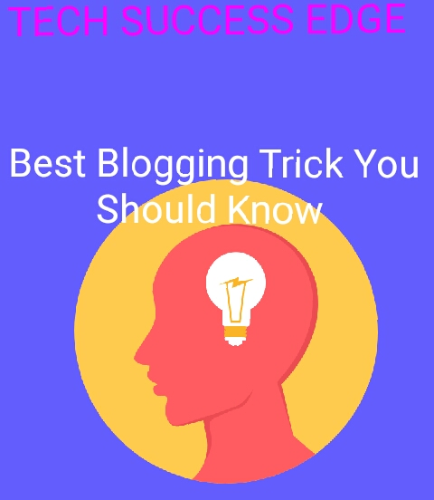 Best Blogging Trick You Should Know