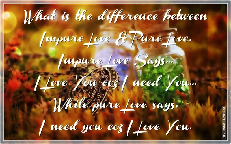 What Is The Difference Between Impure Love And Pure Love, Picture Quotes, Love Quotes, Sad Quotes, Sweet Quotes, Birthday Quotes, Friendship Quotes, Inspirational Quotes, Tagalog Quotes