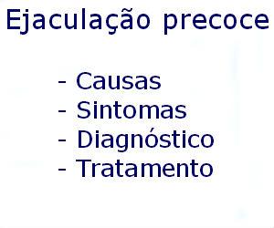 Ejaculação precoce causas sintomas diagnóstico tratamento prevenção riscos complicações