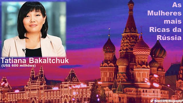 Tatiana Bakaltchuk - As Mulheres Mais Ricas da Rússia em 2018