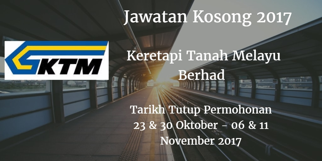Jawatan Kosong KTMB 23 & 30 Oktober - 06 & 11 November 2017