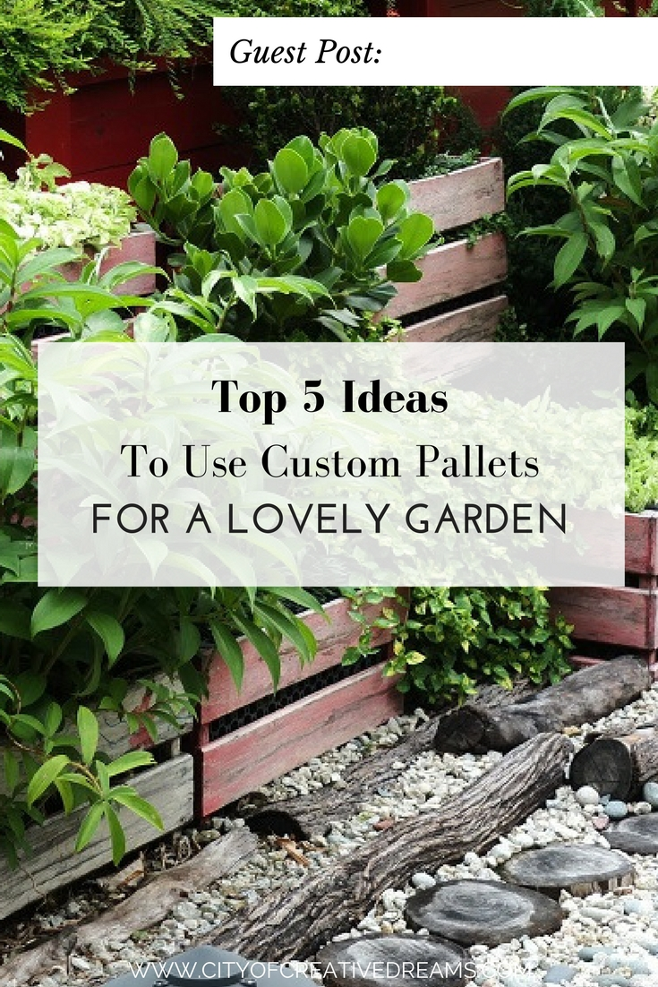 Top 5 Ideas To Use Custom Pallets For A Lovely Garden City of