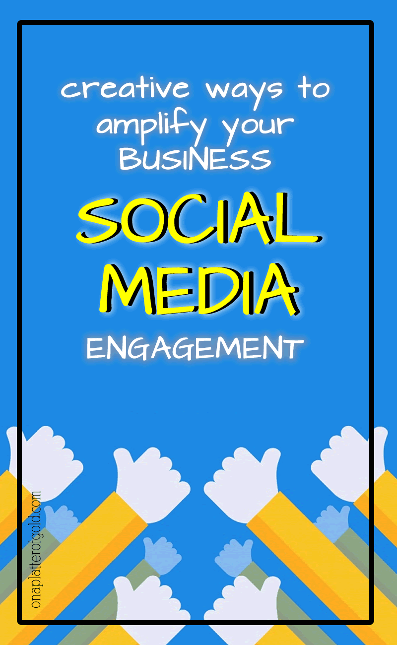 Creative Ways To Amplify Your Business Social Media Engagement