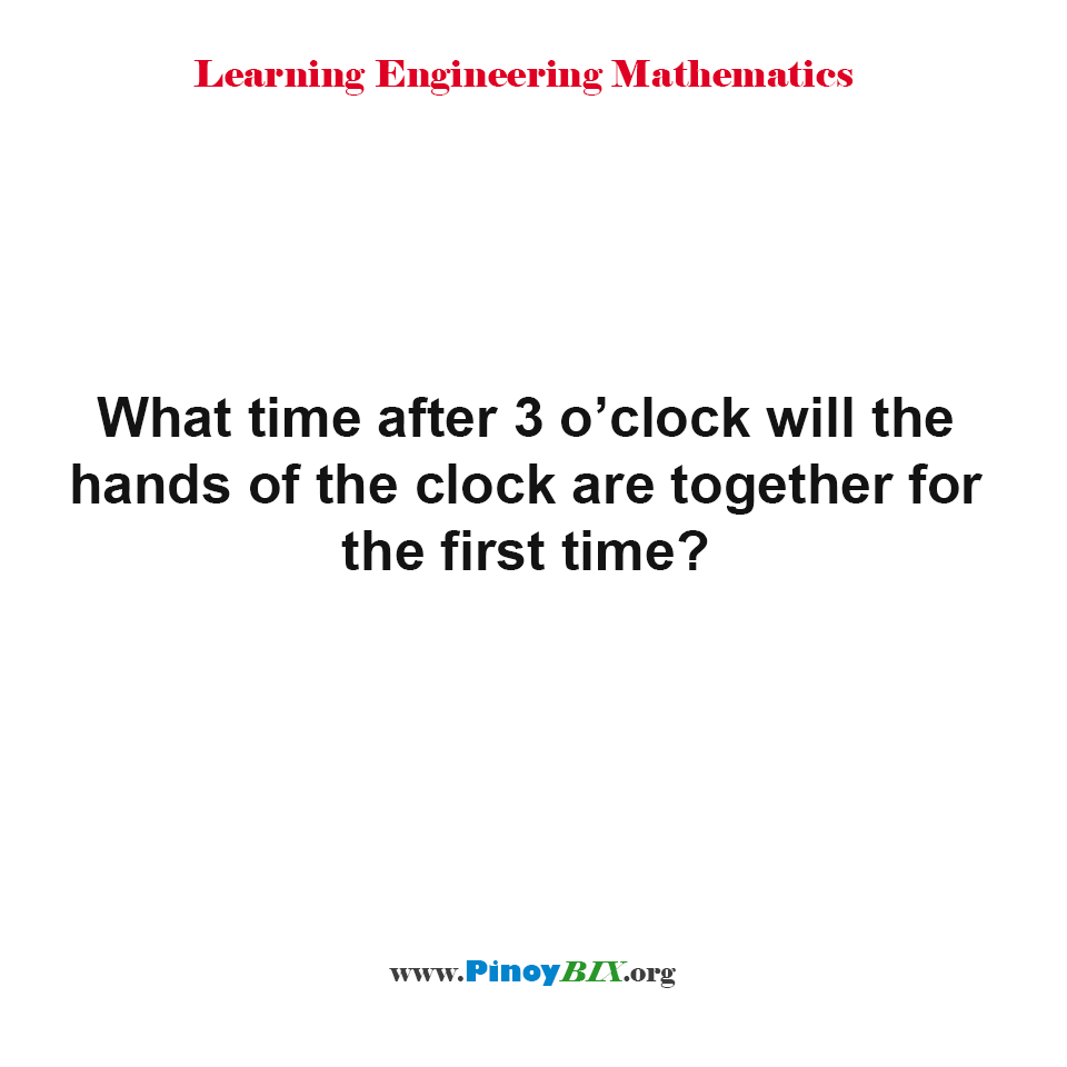 What time after 3 o'clock will the hands of the clock are together?