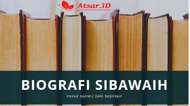 Biografi Sibawaih, Pakar Nahwu dari Bashrah