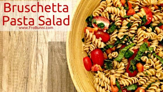 Brushetta Pasta Salad | FroBunni