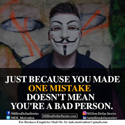 JUST BECAUSE YOU MADE ONE MISTAKE DOESN'T MEAN YOU'RE A BAD PERSON.
