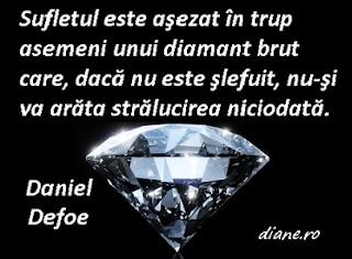 Sufletul este aşezat în trup asemeni unui diamant brut care, dacă nu este şlefuit, nu-şi va arăta strălucirea niciodată