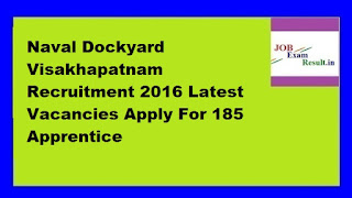 Naval Dockyard Visakhapatnam Recruitment 2016 Latest Vacancies Apply For 185 Apprentice