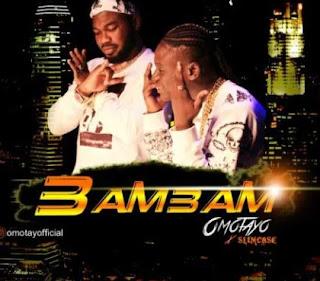 Omotoya ft Slimcase - Bam Bam