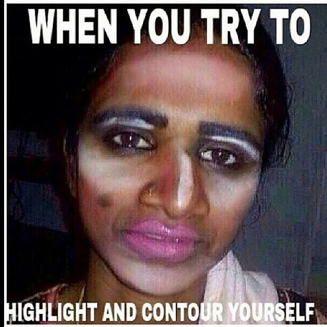 When You Try To Highlight And Contour Yourself - This Is ...