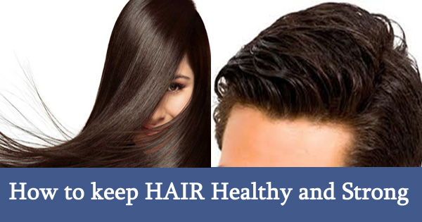 How to keep HAIR Healthy and Strong