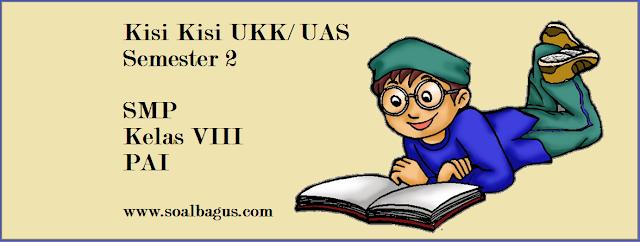 Download/ unduh kisi kisi soal ukk / uas pai smp kelas 8 ktsp tahun 2017 www.soalbagus.com