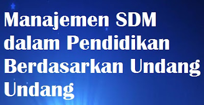 Manajemen SDM  dalam Pendidikan Berdasarkan Undang Undang