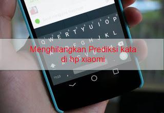 Cara menghapus / menonaktifkan prediksi kata di ponsel Xiaomi