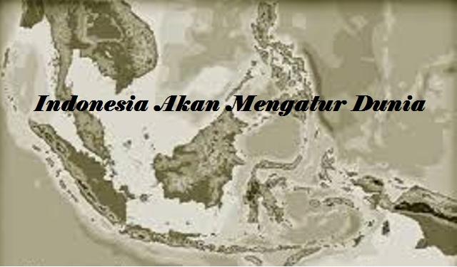Mantap! Ternyata Indonesia Yang Akan Mengatur Dunia