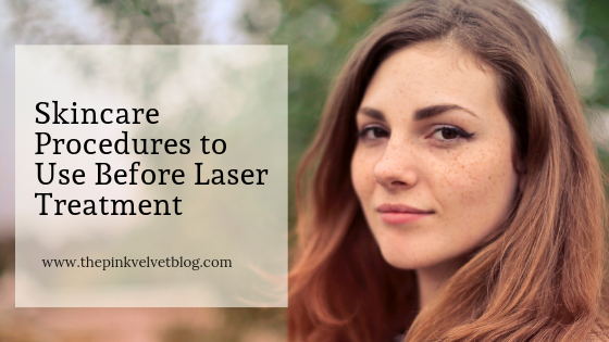 Skincare Procedures to Use Before Laser Treatment