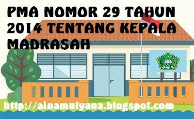 diterbitkan dengan pertimbangan untuk meningkatkan kualitas penyelenggraan Madrasah perlu TERLENGKAP PMA NOMOR 29 TAHUN 2014 TENTANG KEPALA MADRASAH