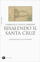 Francisco Perito Moreno-Risalendo il Santa Cruz. Viaggio in Patagonia-Traduzione di Francesca Cosi e Alessandra Repossi - copertina