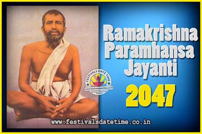 2047 Ramakrishna Paramhansa Jayanti Date & Time, 2047 Ramakrishna Paramhansa Jayanti Calendar