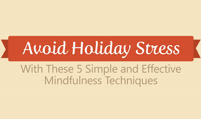 Avoid Holiday Stress: 5 Simple and Effective Mindfulness Techniques