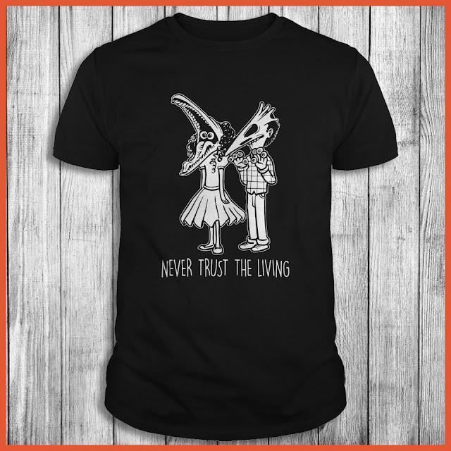 Never trust the living T-Shirt