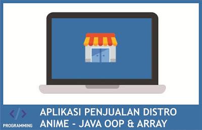 Source code aplikasi penjualan distro anime dengan java array oop